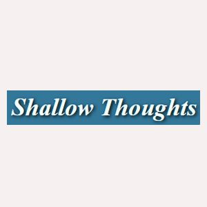 Shallow Thoughts